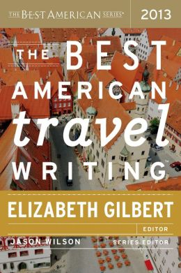 best american travel writing 2013 elizabeth gilbert